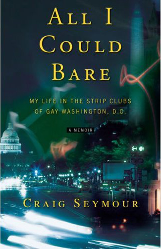 ... Bare: My life in the Strip Clubs of Gay Washington, D.C. is the story of ...